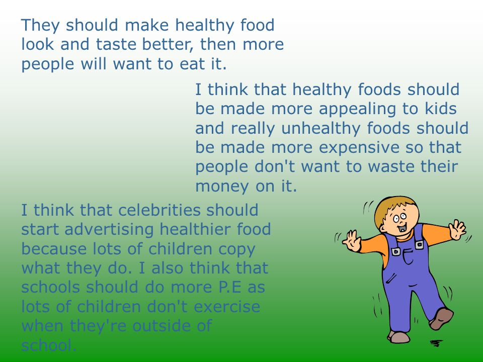 They should make healthy food look and taste better, then more people will want to eat it.