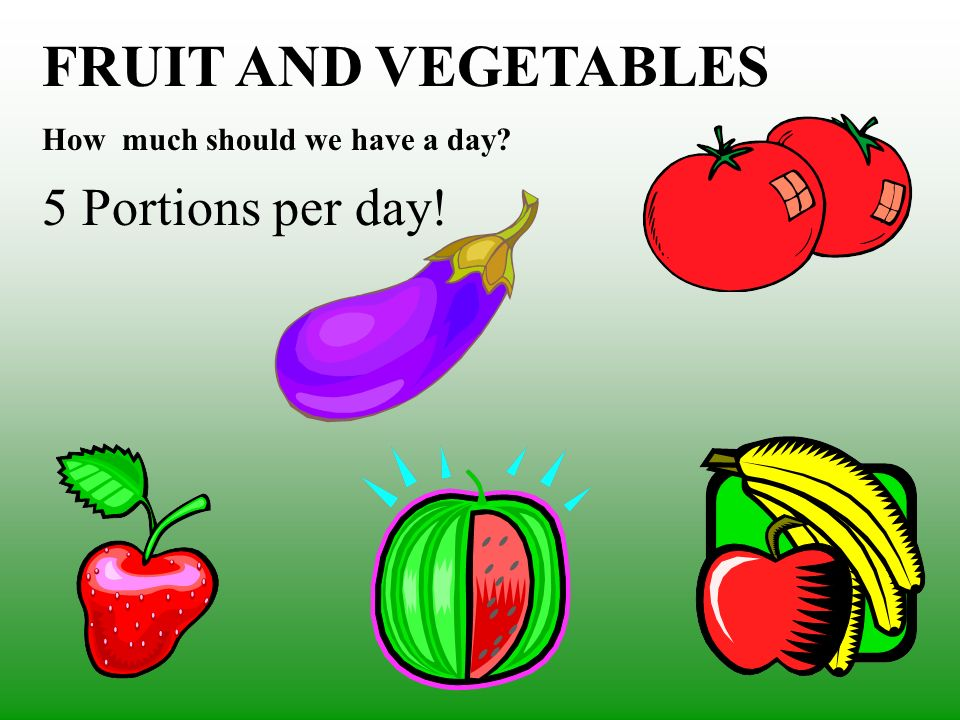 FRUIT AND VEGETABLES 5 Portions per day!