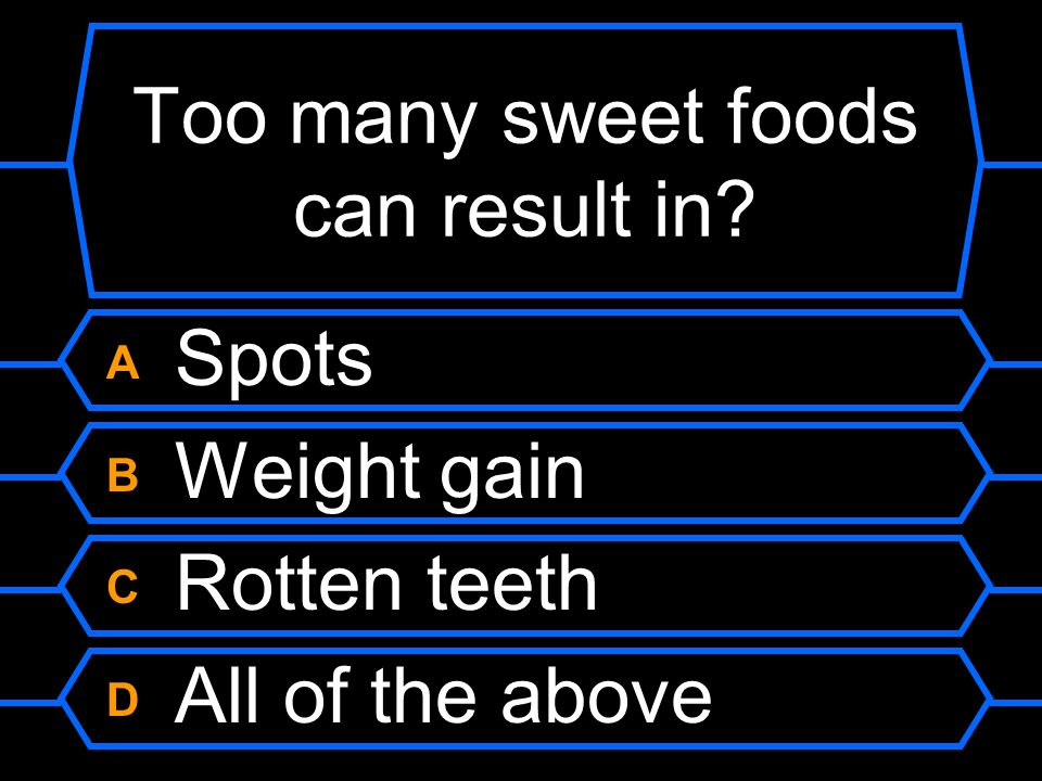 Too many sweet foods can result in