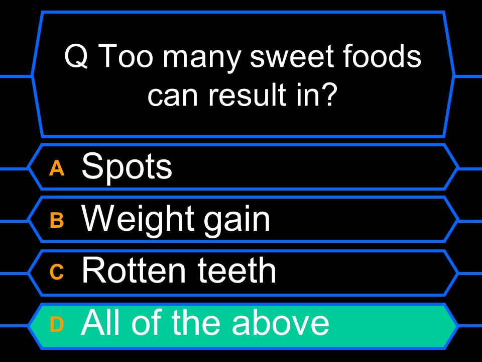 Q Too many sweet foods can result in