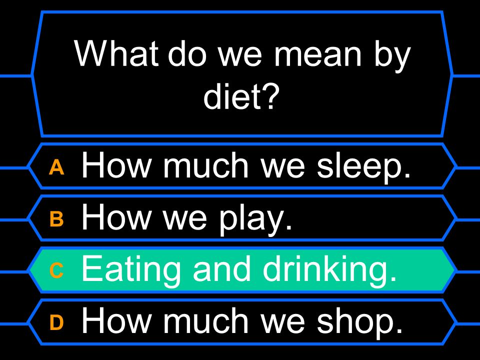 What do we mean by diet A How much we sleep. B How we play.