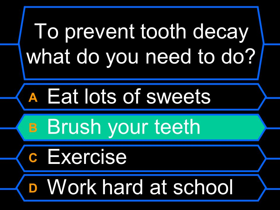 To prevent tooth decay what do you need to do
