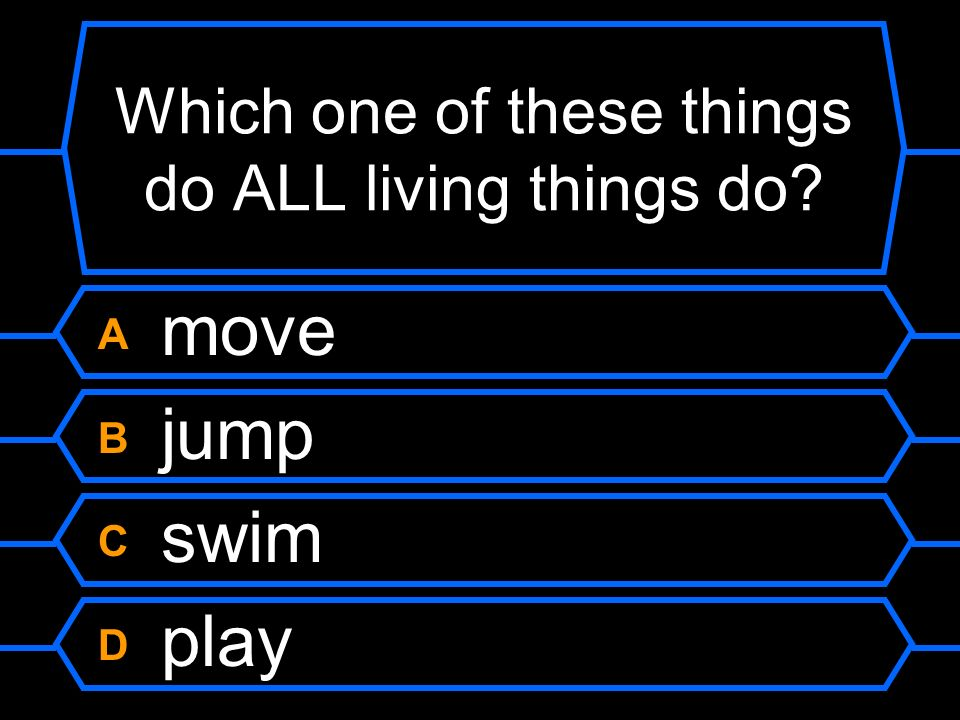 Which one of these things do ALL living things do