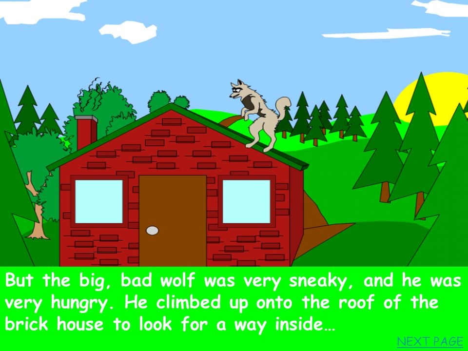 But the big, bad wolf was very sneaky, and he was very hungry