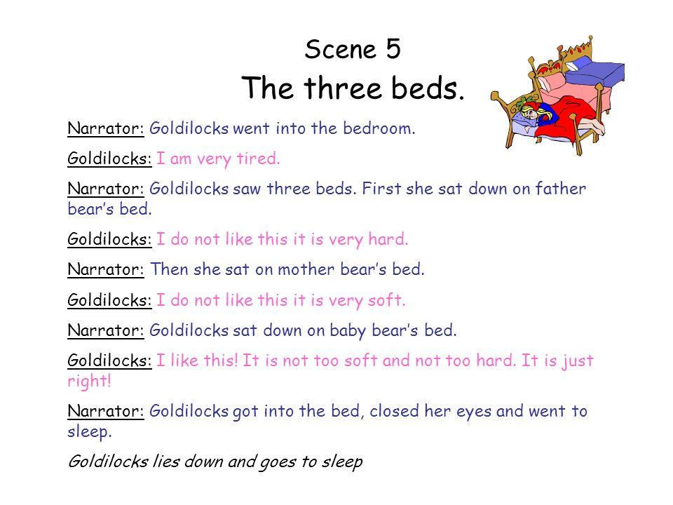 The three beds. Scene 5 Narrator: Goldilocks went into the bedroom.