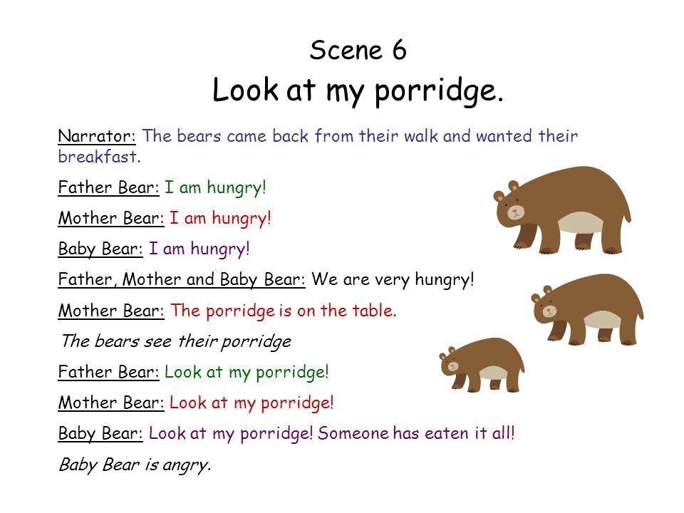 Look at my porridge. Scene 6