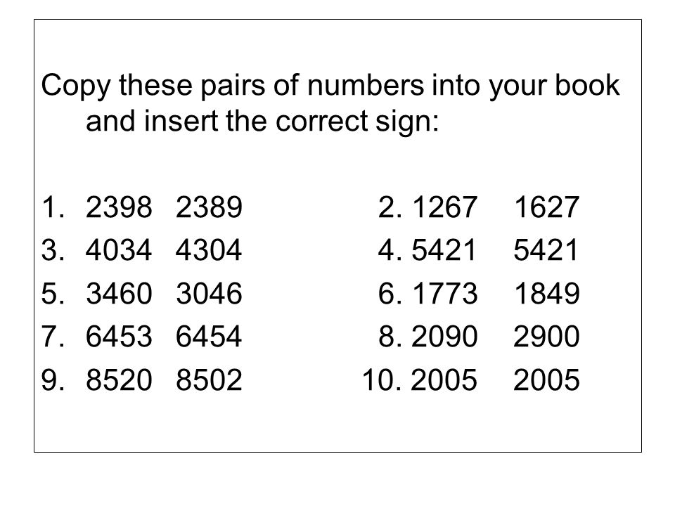 Copy these pairs of numbers into your book and insert the correct sign: