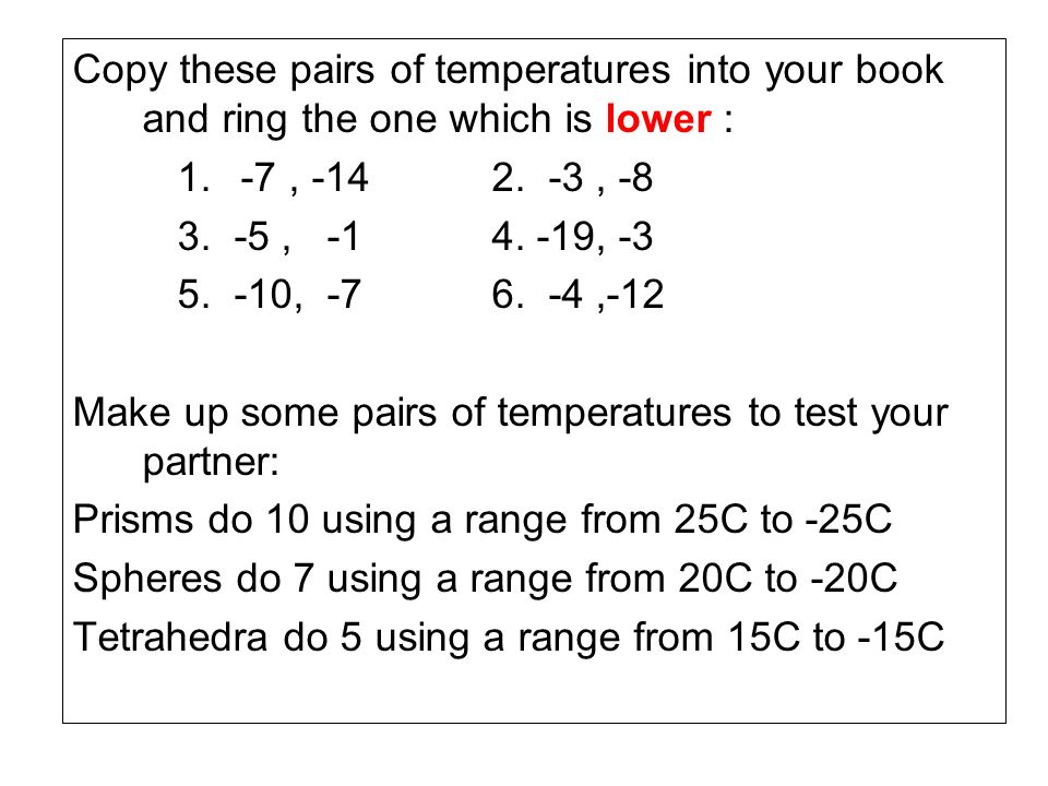 Copy these pairs of temperatures into your book and ring the one which is lower :