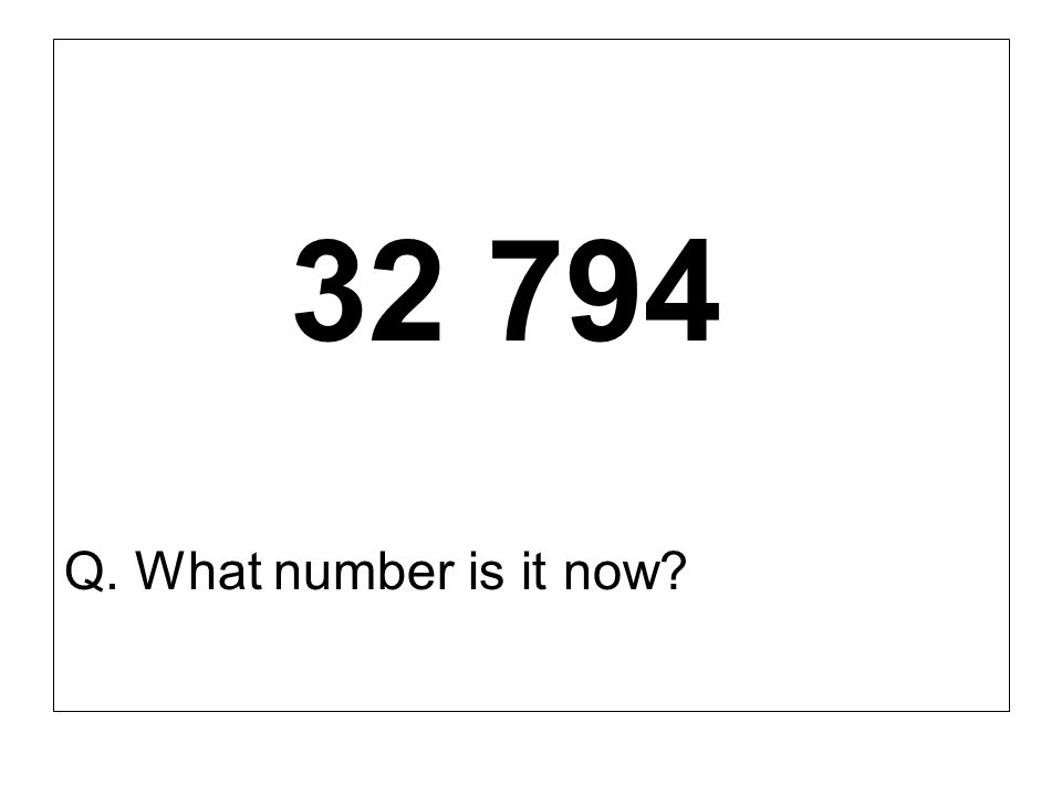 Q. What number is it now