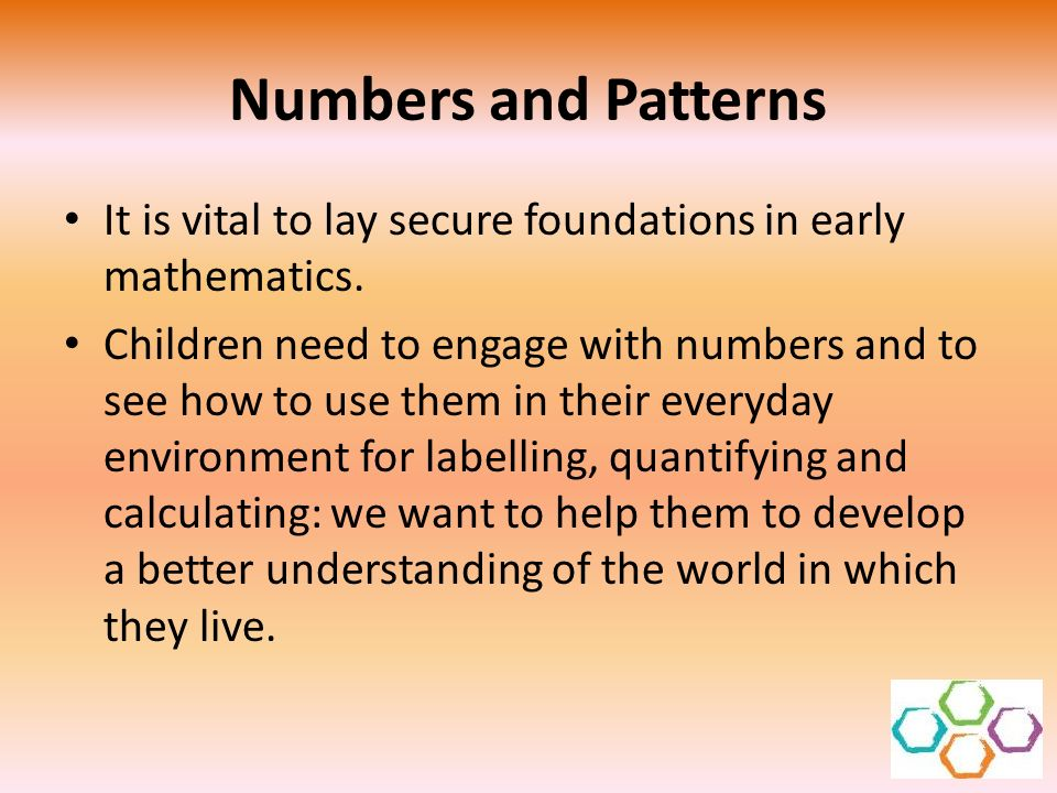 Numbers and Patterns It is vital to lay secure foundations in early mathematics.