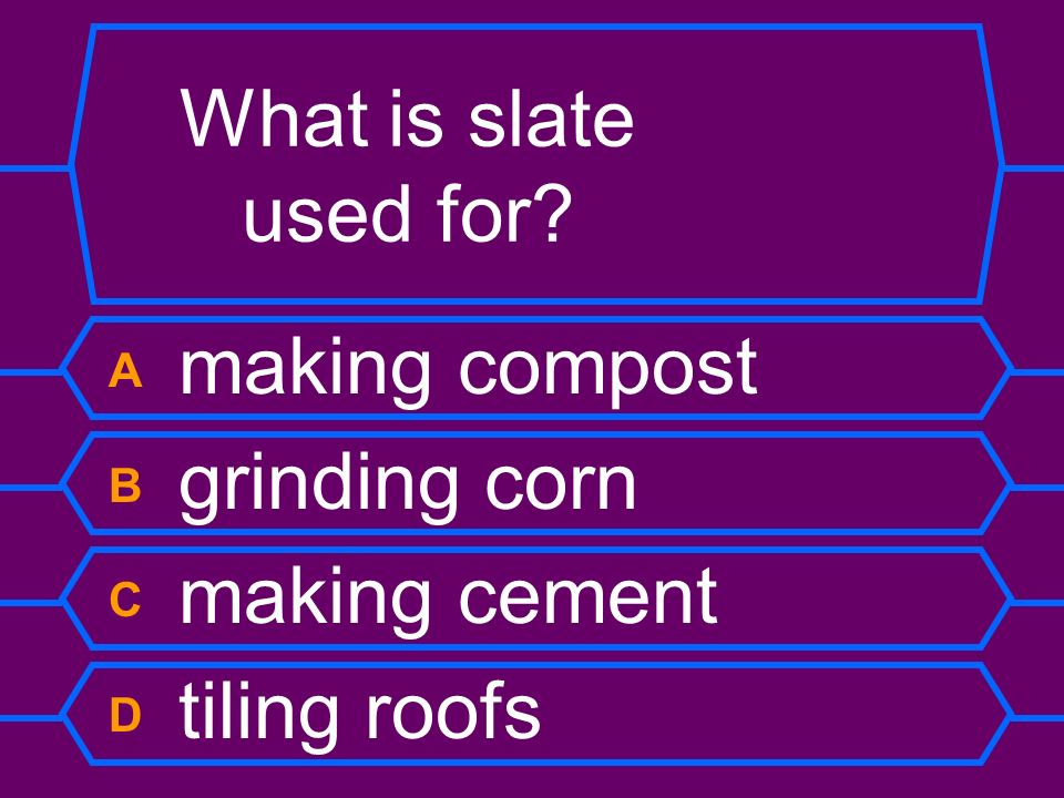 What is slate used for A making compost B grinding corn