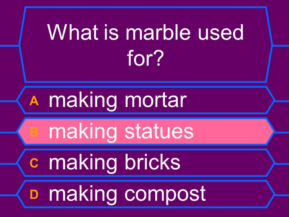 What is marble used for A making mortar B making statues