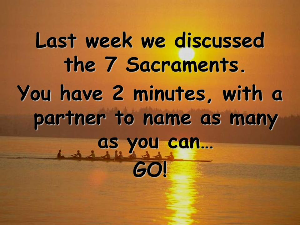 Last week we discussed the 7 Sacraments.
