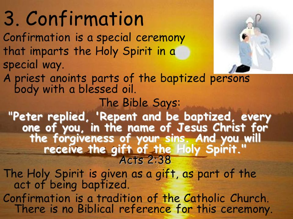 3. Confirmation Confirmation is a special ceremony