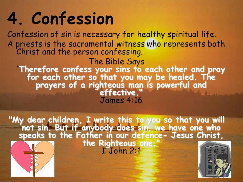 4. Confession Confession of sin is necessary for healthy spiritual life.