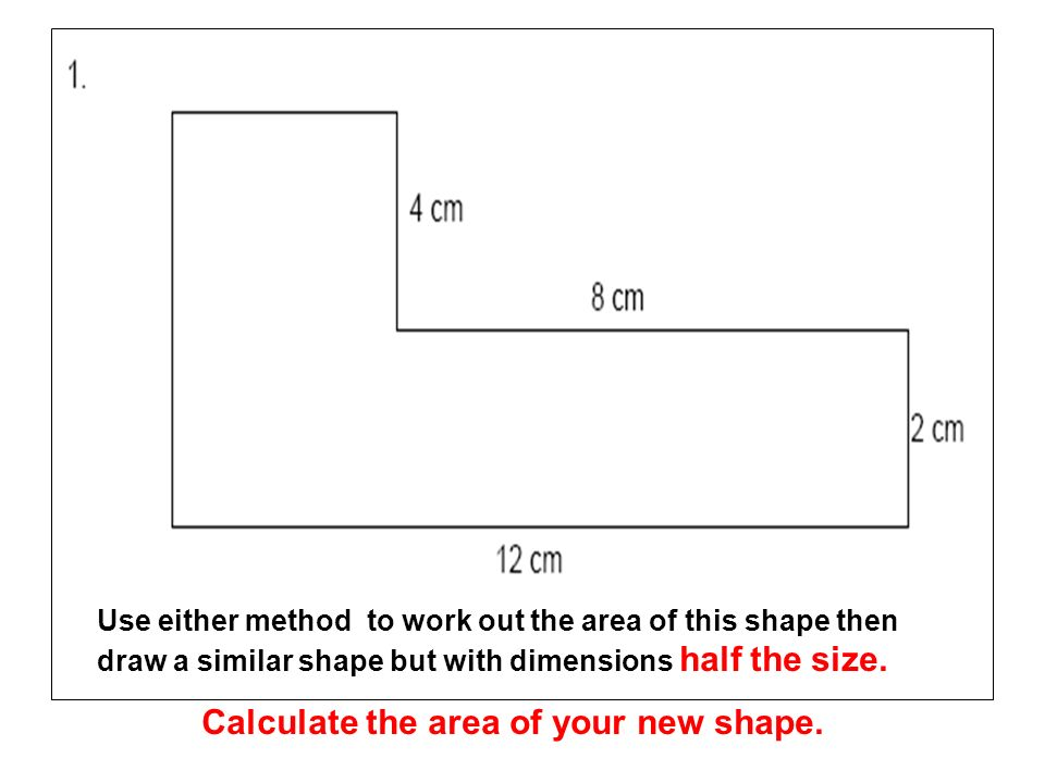 Calculate the area of your new shape.
