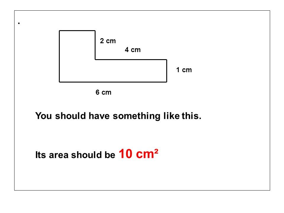 . You should have something like this. Its area should be 10 cm² 2 cm