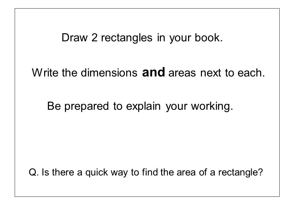 Draw 2 rectangles in your book.