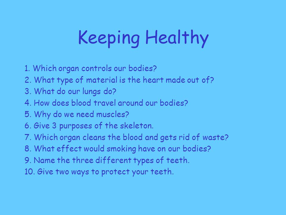 Keeping Healthy 1. Which organ controls our bodies