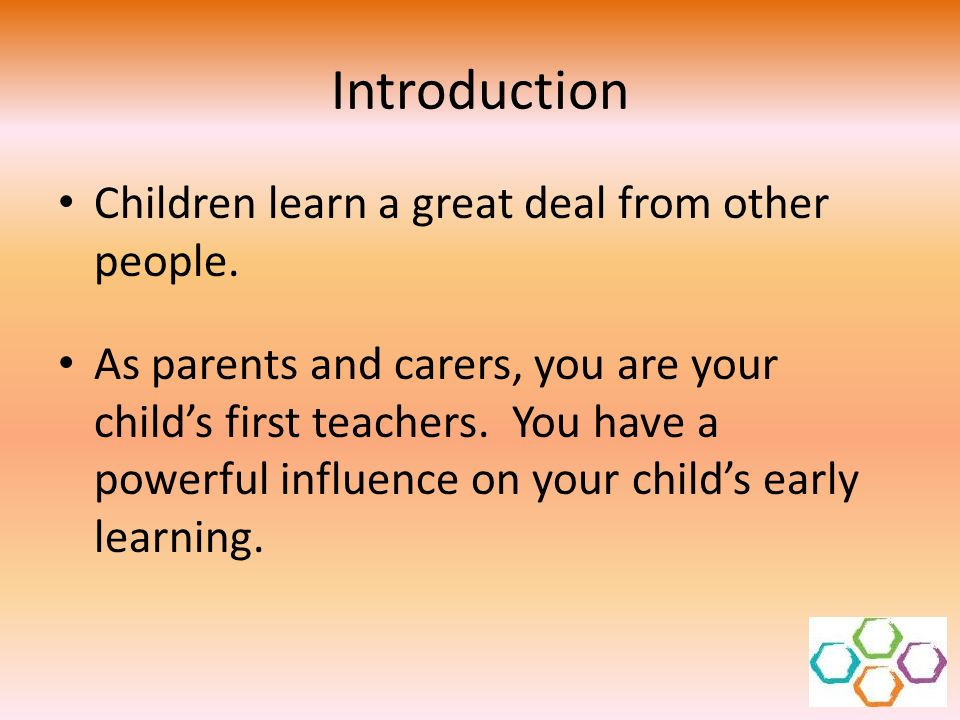 Introduction Children learn a great deal from other people.
