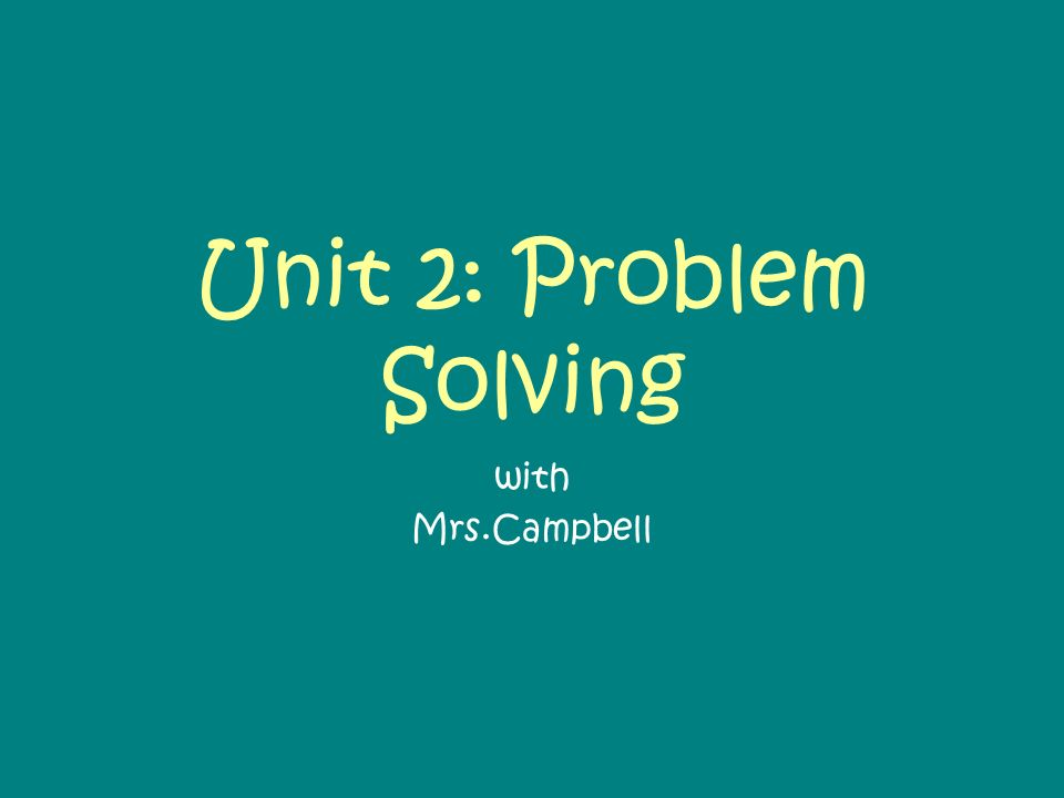 Unit 2: Problem Solving with Mrs.Campbell