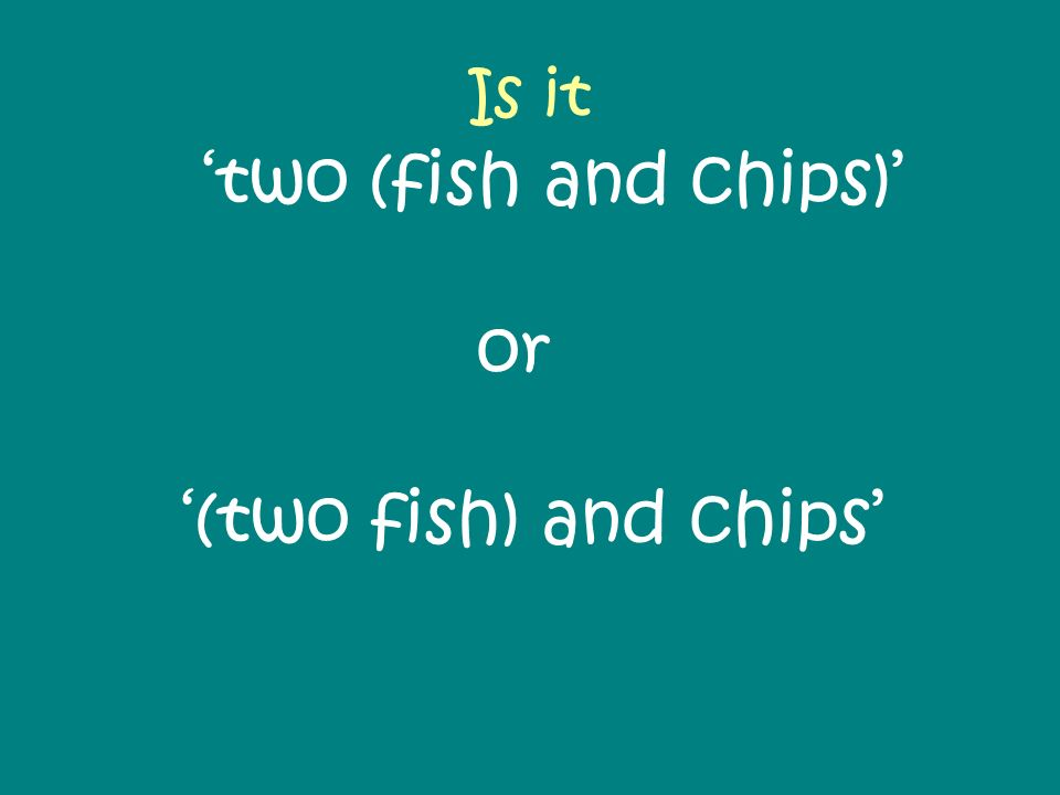 Is it 'two (fish and chips)' or '(two fish) and chips'