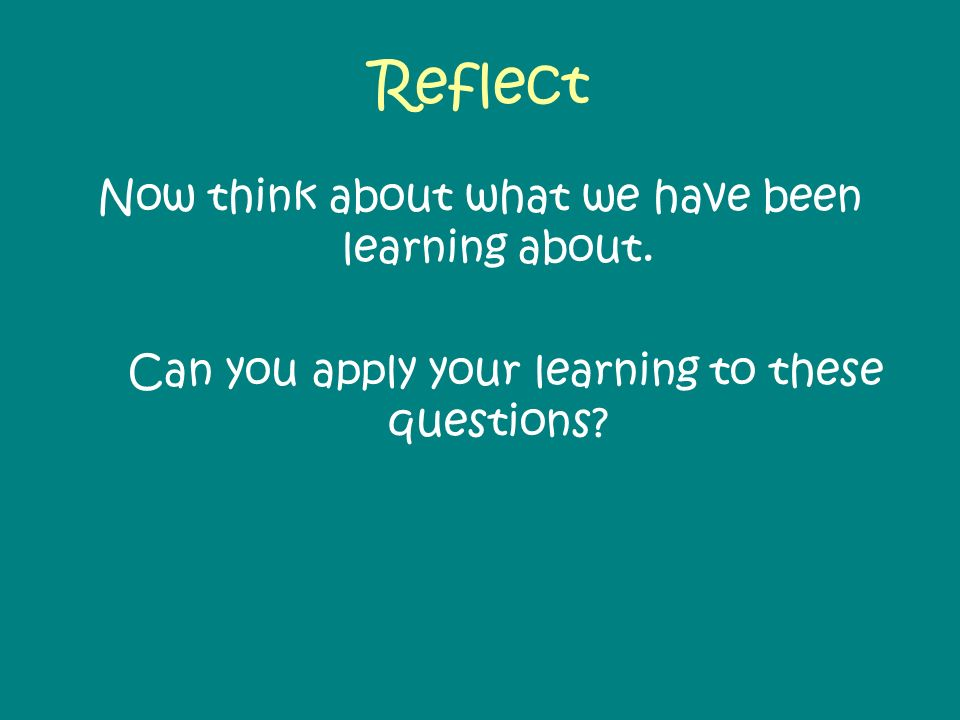 Reflect Now think about what we have been learning about.