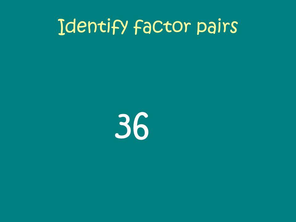 Identify factor pairs 36.