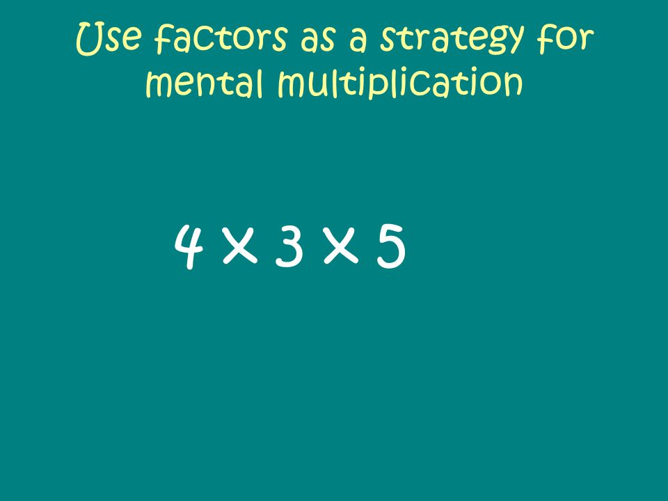 Use factors as a strategy for mental multiplication