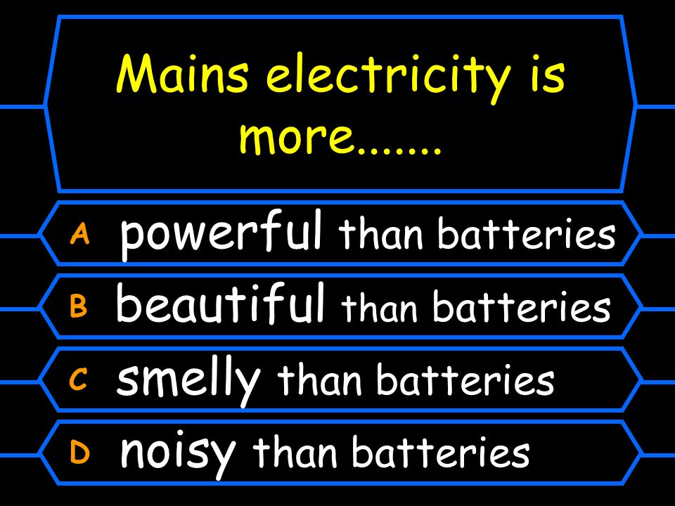Mains electricity is more.......