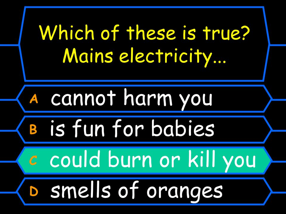Which of these is true Mains electricity...
