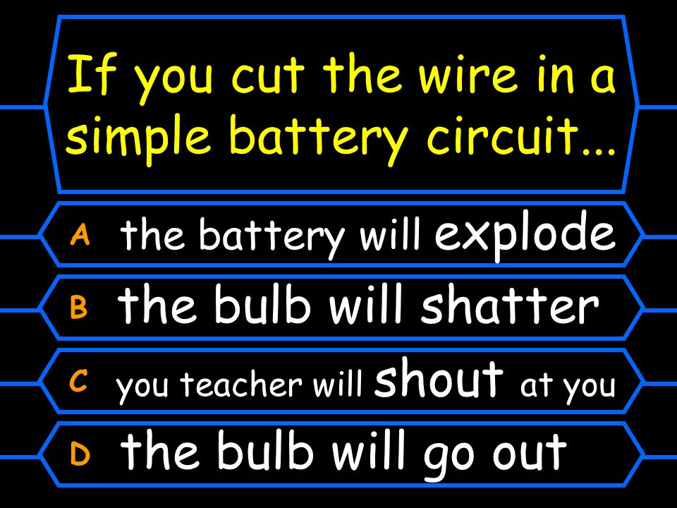 If you cut the wire in a simple battery circuit...