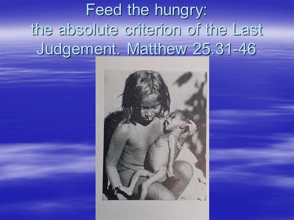 Feed the hungry: the absolute criterion of the Last Judgement