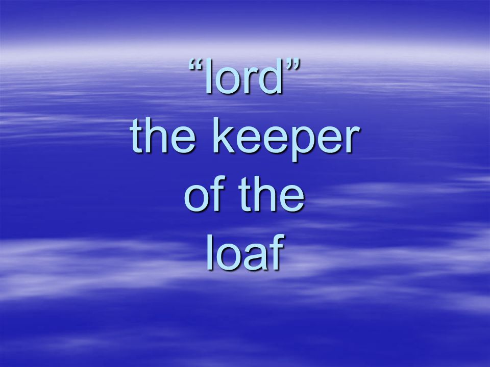 lord the keeper of the loaf