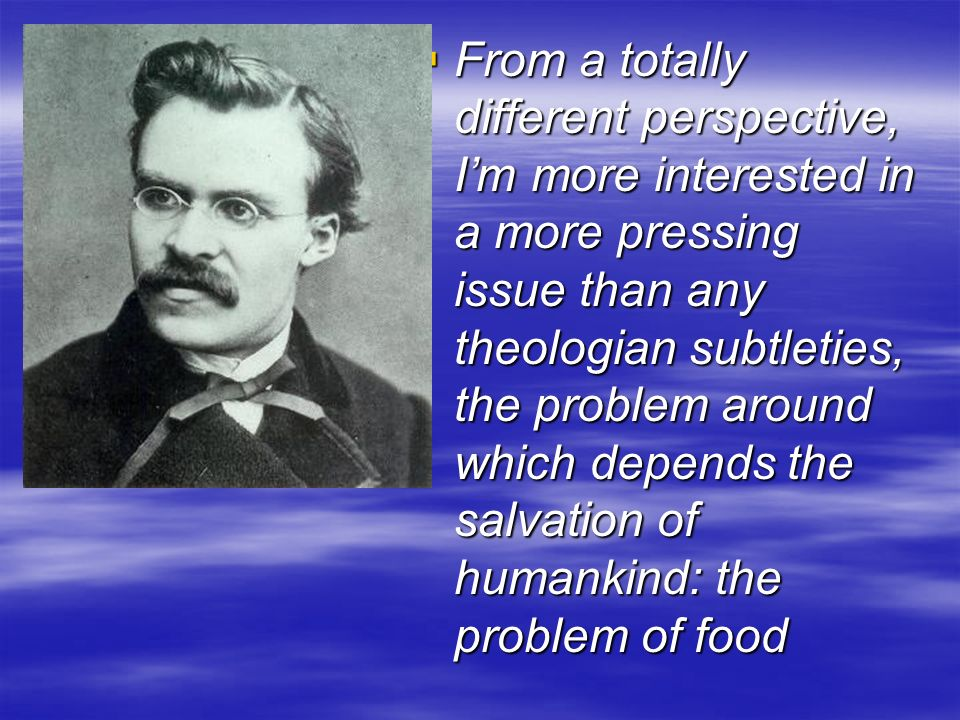 From a totally different perspective, I'm more interested in a more pressing issue than any theologian subtleties, the problem around which depends the salvation of humankind: the problem of food