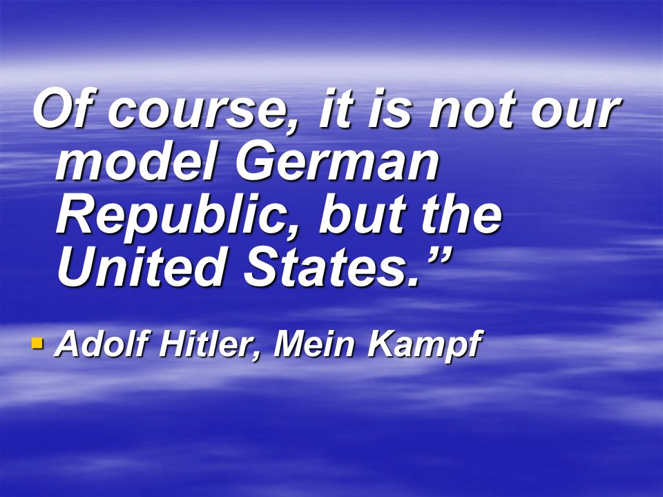 Of course, it is not our model German Republic, but the United States