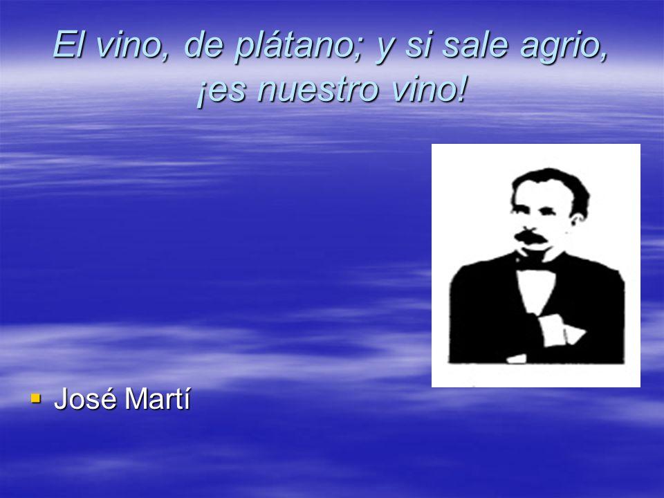 El vino, de plátano; y si sale agrio, ¡es nuestro vino!