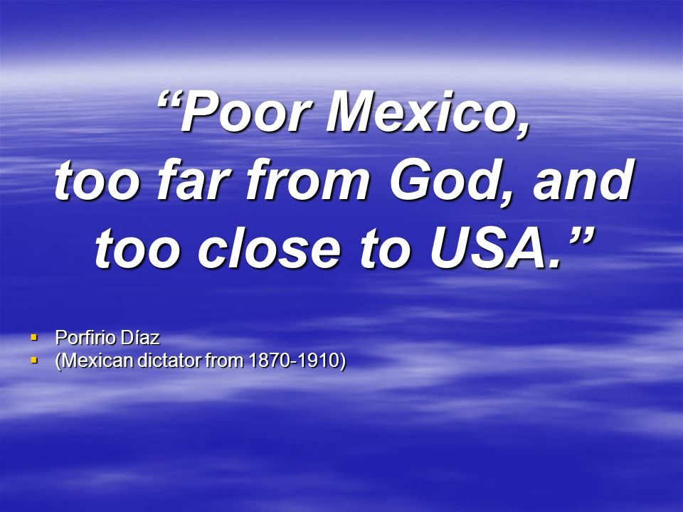 Poor Mexico, too far from God, and too close to USA.