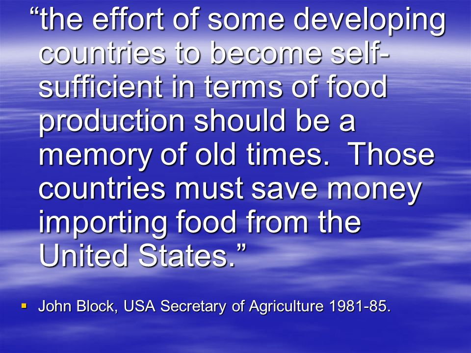 the effort of some developing countries to become self-sufficient in terms of food production should be a memory of old times. Those countries must save money importing food from the United States.