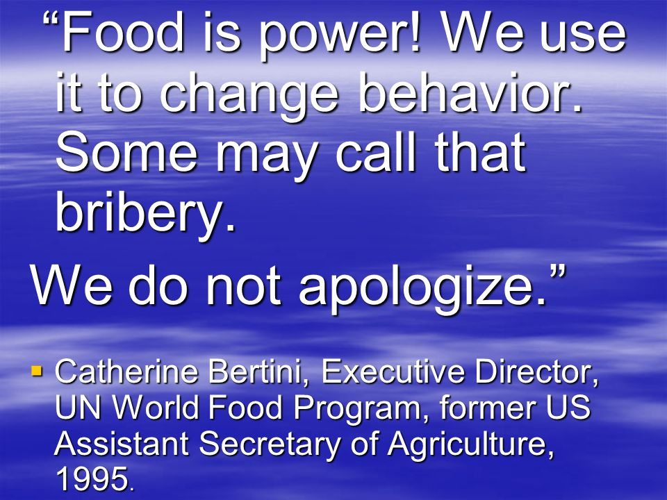 Food is power. We use it to change behavior