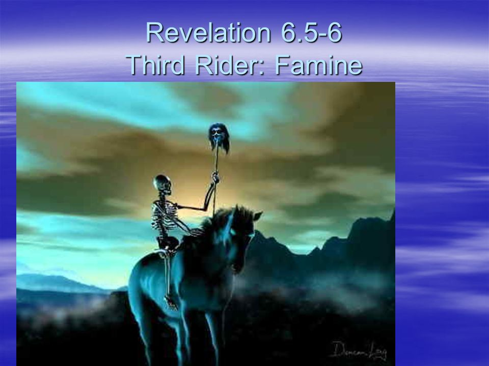Revelation 6.5-6 Third Rider: Famine
