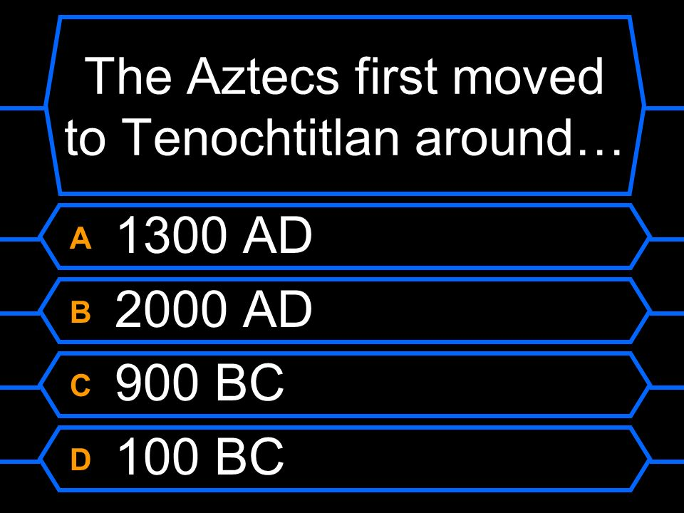 The Aztecs first moved to Tenochtitlan around…