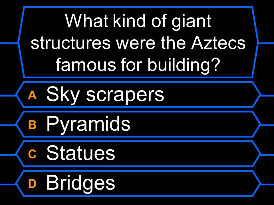 What kind of giant structures were the Aztecs famous for building