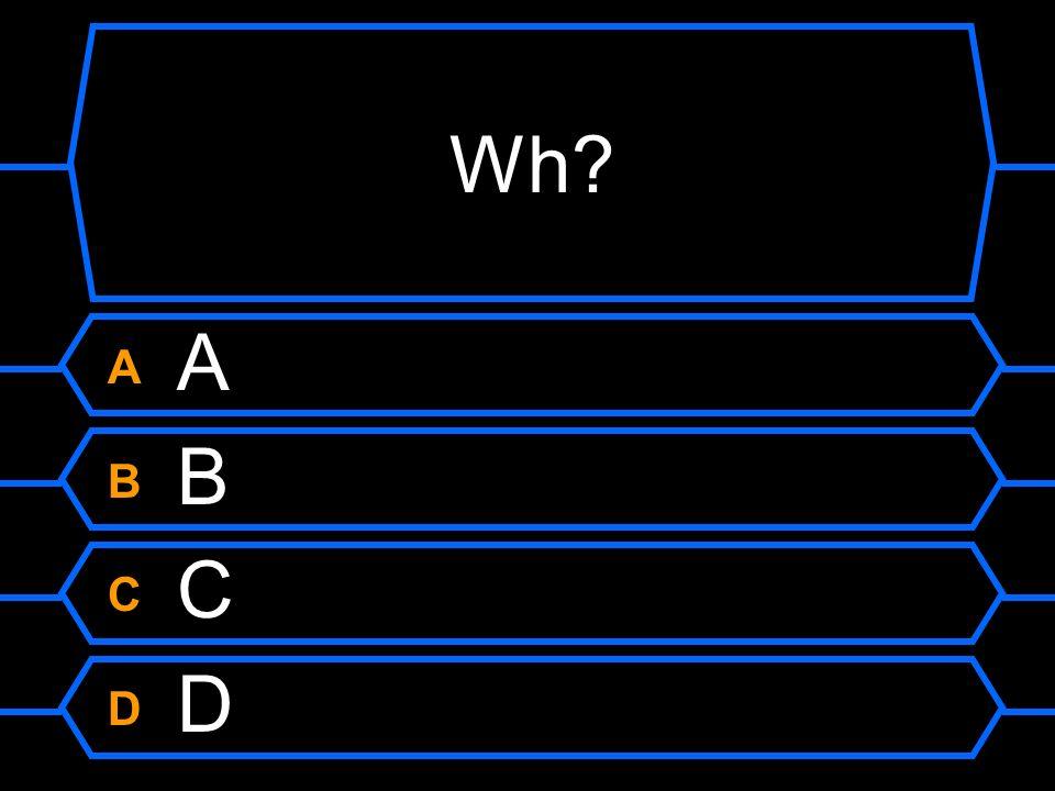 Wh A A B B C C D D