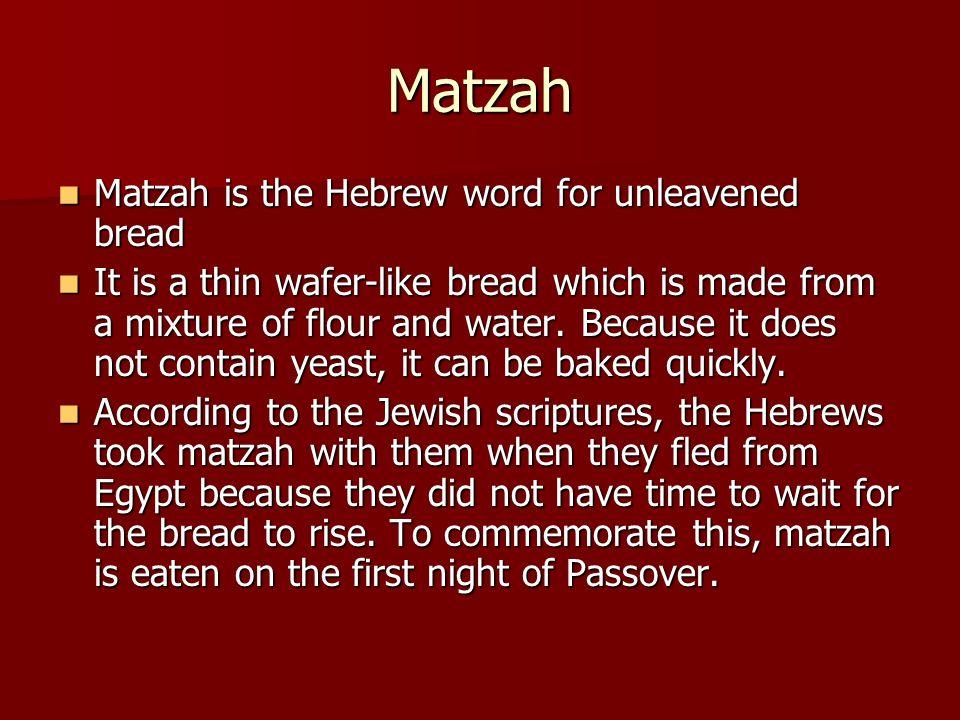Matzah Matzah is the Hebrew word for unleavened bread