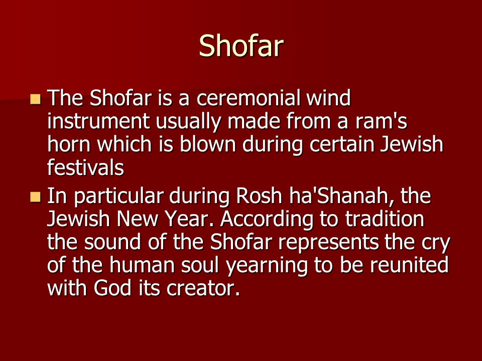 Shofar The Shofar is a ceremonial wind instrument usually made from a ram s horn which is blown during certain Jewish festivals.