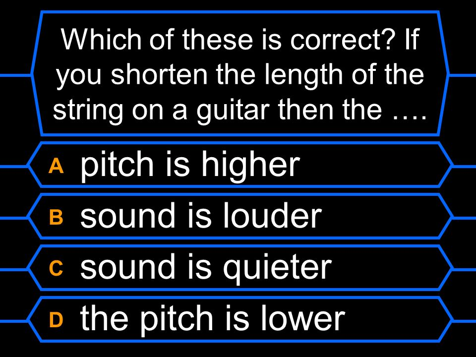 A pitch is higher B sound is louder C sound is quieter