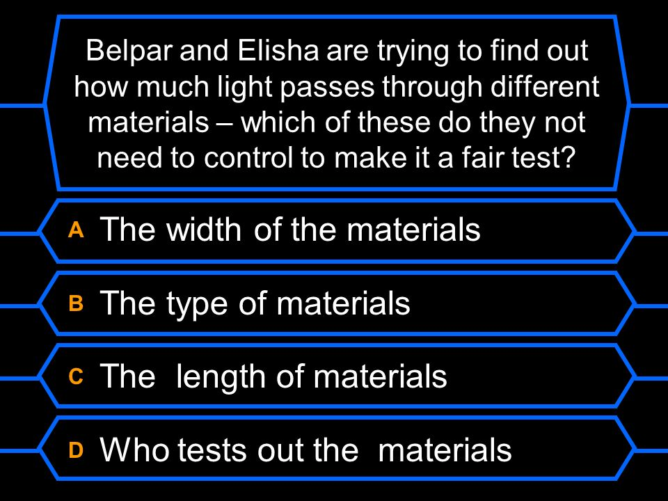 A The width of the materials B The type of materials