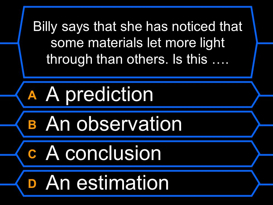 A A prediction B An observation C A conclusion D An estimation