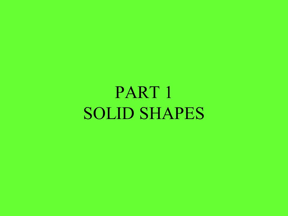 PART 1 SOLID SHAPES